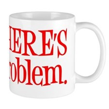Cute Well there's your problem Mug