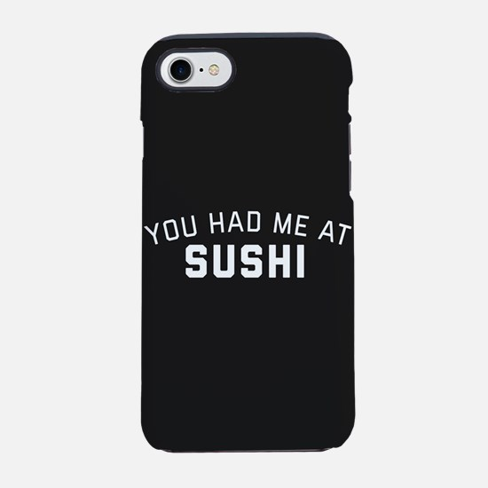 You Had Me At Sushi iPhone 7 Tough Case