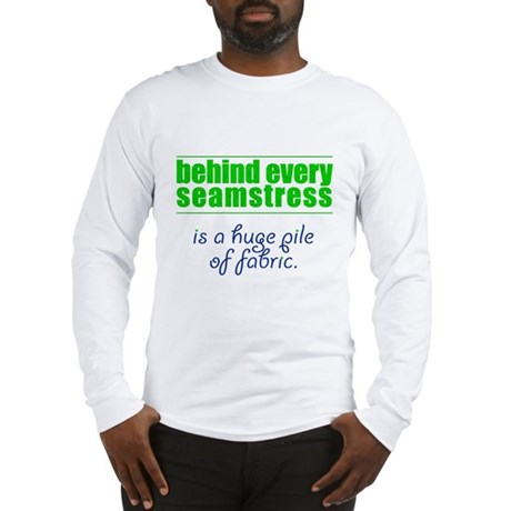 Behind Every Seamstress... Long Sleeve T-Shirt