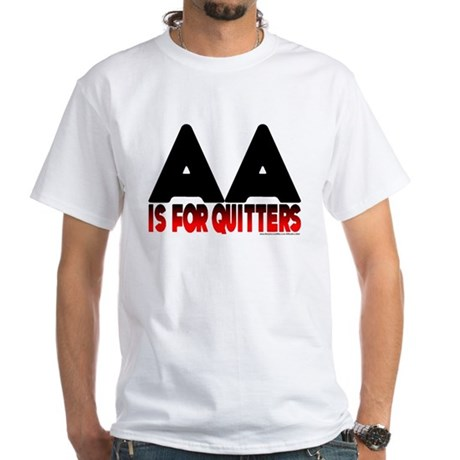 AA is for quitters White T-Shirt