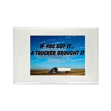 A trucker brought it Rectangle Magnet
