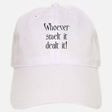 who smelt it dealt it Baseball Baseball Cap