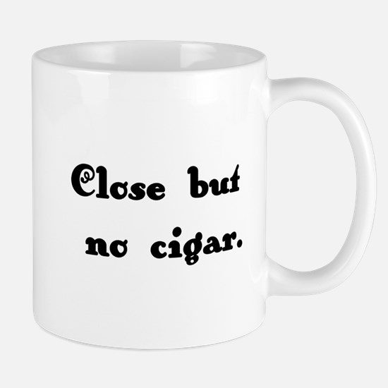 close but no cigar Mug
