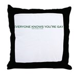 Everyone Knows You're Gay. Throw Pillow