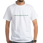 Everyone Knows You're Gay. White T-Shirt
