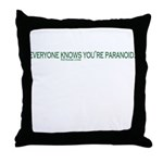 Everyone Knows You're Paranoid Throw Pillow