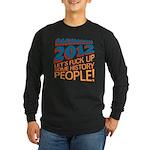Fuck Up History Long Sleeve Dark T-Shirt