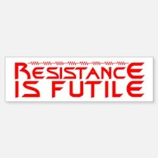 Resistance is Futile Bumper Bumper Sticker