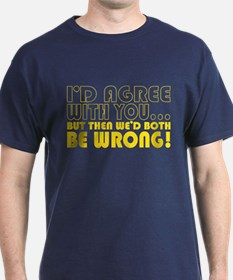 I'd agree with you but we'd both be wrong -- T-Shirt