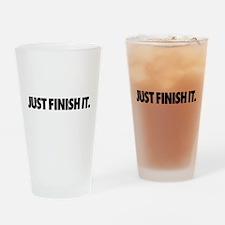 Just Finish It. Drinking Glass