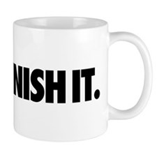 Just Finish It. Mug