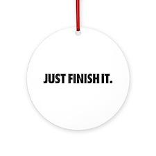 Just Finish It. Ornament (Round)