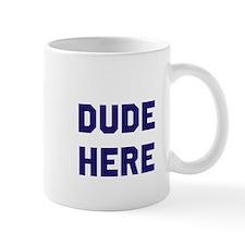 Dude Here Mug