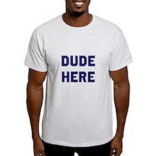 Dude Here T-Shirt