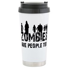 Zombies are people too Travel Coffee Mug