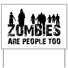 Zombies are people too Yard Sign