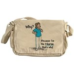 Why? Because I'm the Nurse Messenger Bag