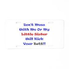 Little Sister Kick Yours Aluminum License Plate