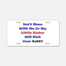 Little Sister Kick Yours Aluminum License Plate
