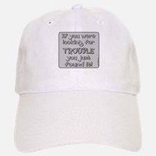 IF YOU'RE LOOKING FOR TROUBLE Baseball Baseball Cap