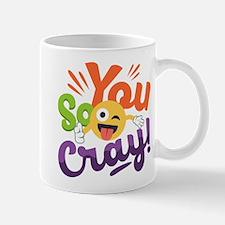 You so Cray Mug