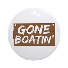 Gone Boatin' (Boating) Ornament (Round)