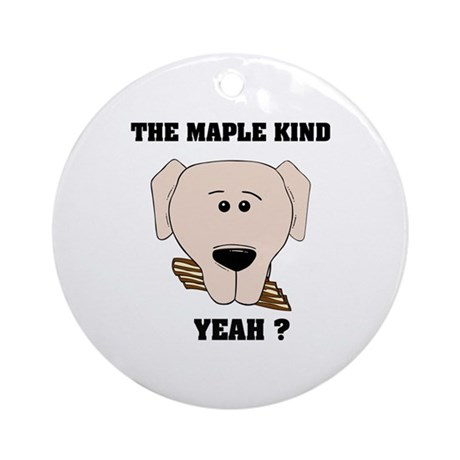 The Maple Kind. Yeah ? Ornament (Round)
