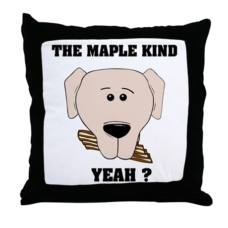 The Maple Kind. Yeah ? Throw Pillow
