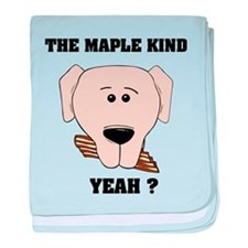 The Maple Kind. Yeah ? baby blanket