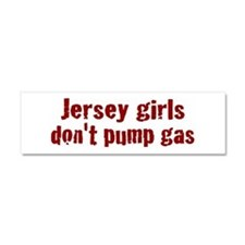 Jersey Girls Don't Pump Gas ( Car Magnet 10 x 3