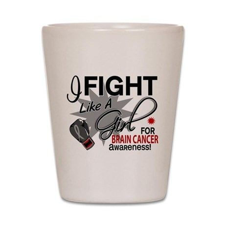 Fight Like A Girl For My Brain Cancer Shot Glass