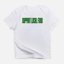 Support Local Food Infant T-Shirt