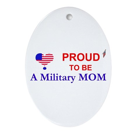 PROUD TO BE A MILITARY MOM Oval Ornament