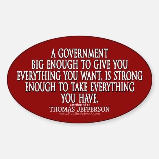 Jefferson Quote Big Govt New Sticker (Oval)