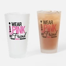 I Wear Pink For My Friend Drinking Glass