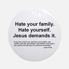 Hate everyone.  Jesus says to Ornament (Round)