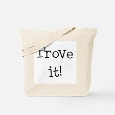 prove it Tote Bag