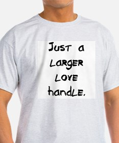 larger love handle T-Shirt