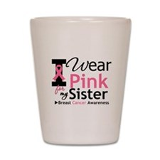 I Wear Pink For My Sister Shot Glass