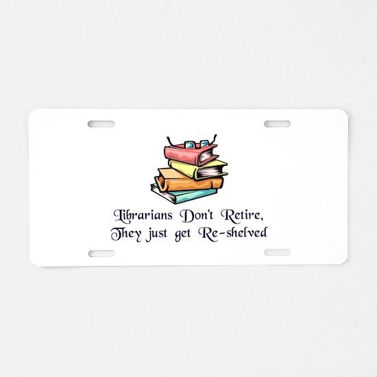 """""""Librarians Don't Retire"""" Aluminum License Plate"""
