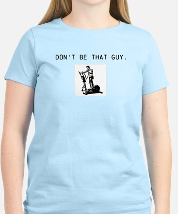 Don't Be That Guy Women's T-Shirt
