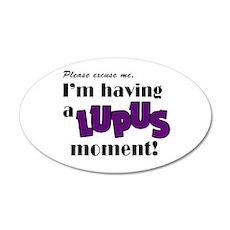 I'm Having a Lupus Moment 22x14 Oval Wall Peel