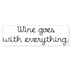 Wine Goes With Everything Bumper Sticker