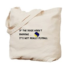 Dogs Aren't Barking Tote Bag