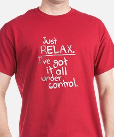 I've got it under control. T-Shirt