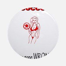Soccer Moms Gone Wrong Ornament (Round)
