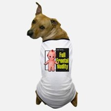 Full Frontal Nudity... Dog T-Shirt