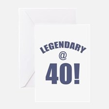 Legendary At 40 Greeting Card