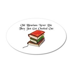 """""""Old Librarians Never Die"""" 22x14 Oval Wall Peel"""