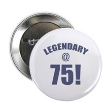 "Legendary At 75 2.25"" Button"